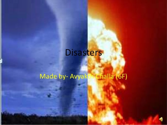 DisastersMade by- Avyakth Challa (6F)