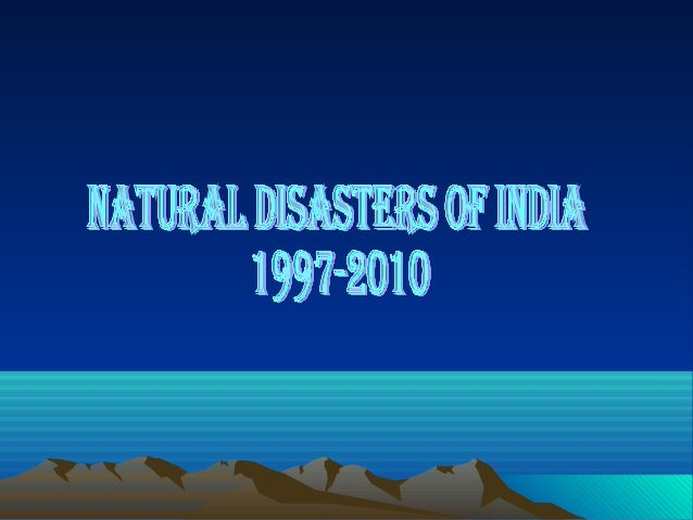 • WHAT IS A DISASTER?• NATURAL DISASTERS OF INDIA          1997-2010• SAVING OURSELVES FROM DISASTERS• CONCLUSION