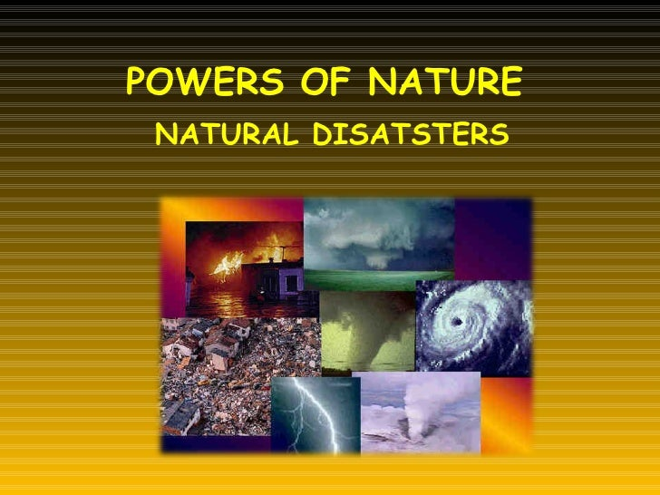 POWERS OF NATURE NATURAL DISATSTERS