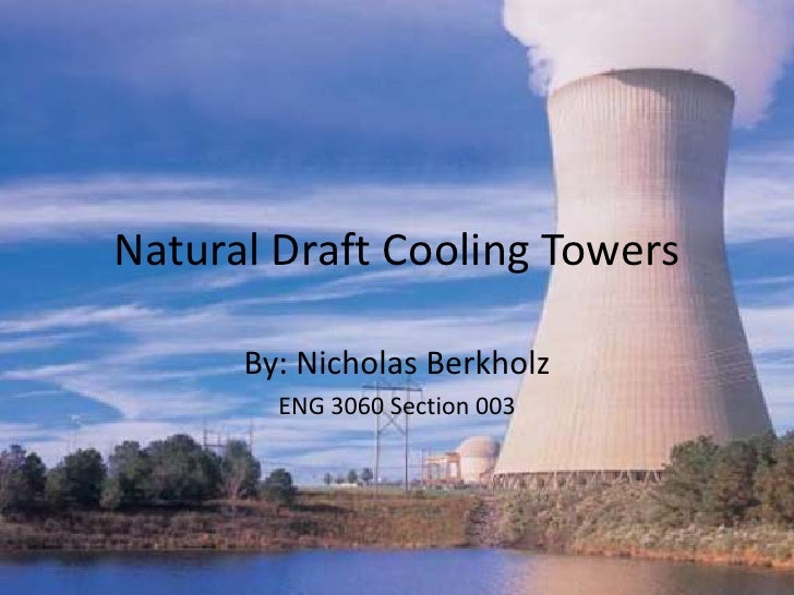 Natural Draft Cooling Towers        By: Nicholas Berkholz         ENG 3060 Section 003