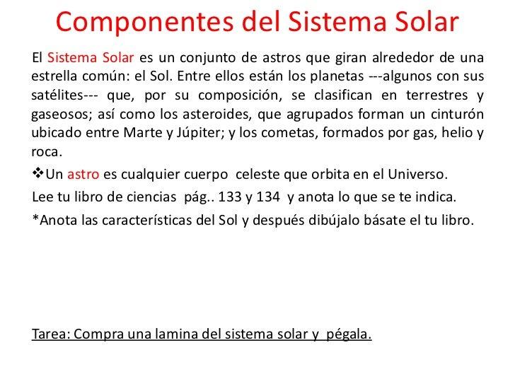 Componentes del Sistema Solar <ul><li>El  Sistema Solar  es un conjunto de astros que giran alrededor de una estrella comú...