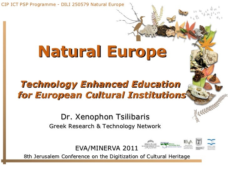 Natural Europe Technology Enhanced Education  for European Cultural Institutions EVA/MINERVA 2011 8th Jerusalem Conference...