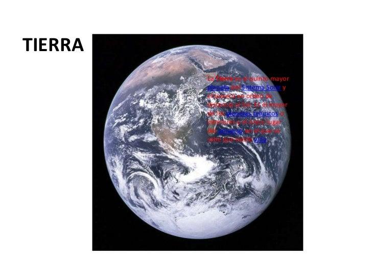 TIERRA         La Tierra es el quinto mayor         planeta del Sistema Solar y         el tercero en orden de         dis...