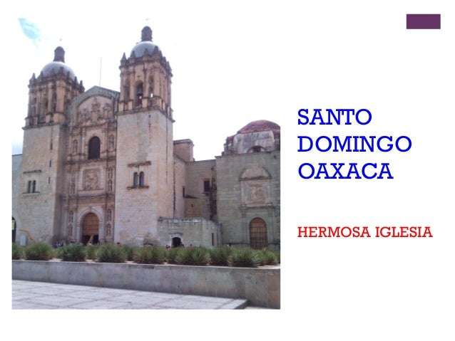 + SANTO DOMINGO OAXACA HERMOSA IGLESIA