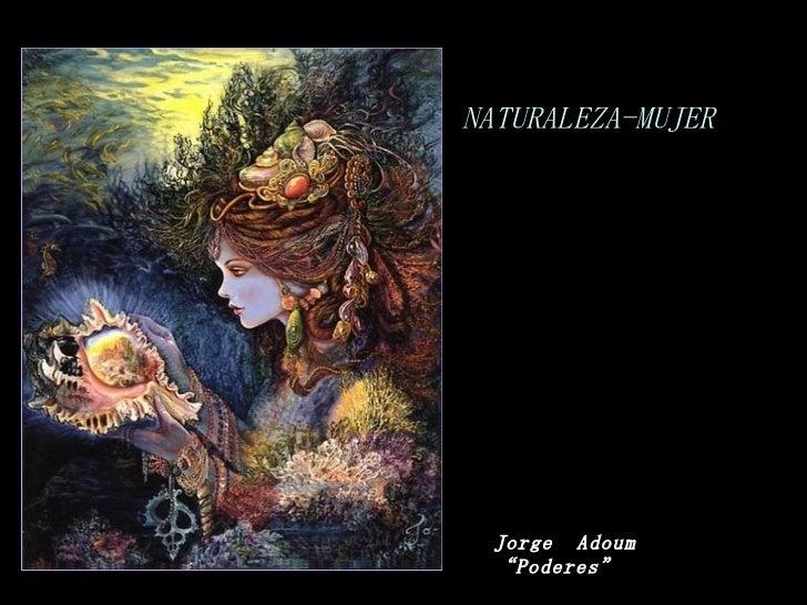 """NATURALEZA-MUJER Jorge  Adoum """"Poderes"""""""