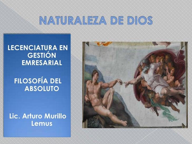 NATURALEZA DE DIOS<br />LECENCIATURA EN GESTIÓN EMRESARIAL<br />FILOSOFÍA DEL ABSOLUTO<br />Lic. Arturo Murillo Lemus<br />
