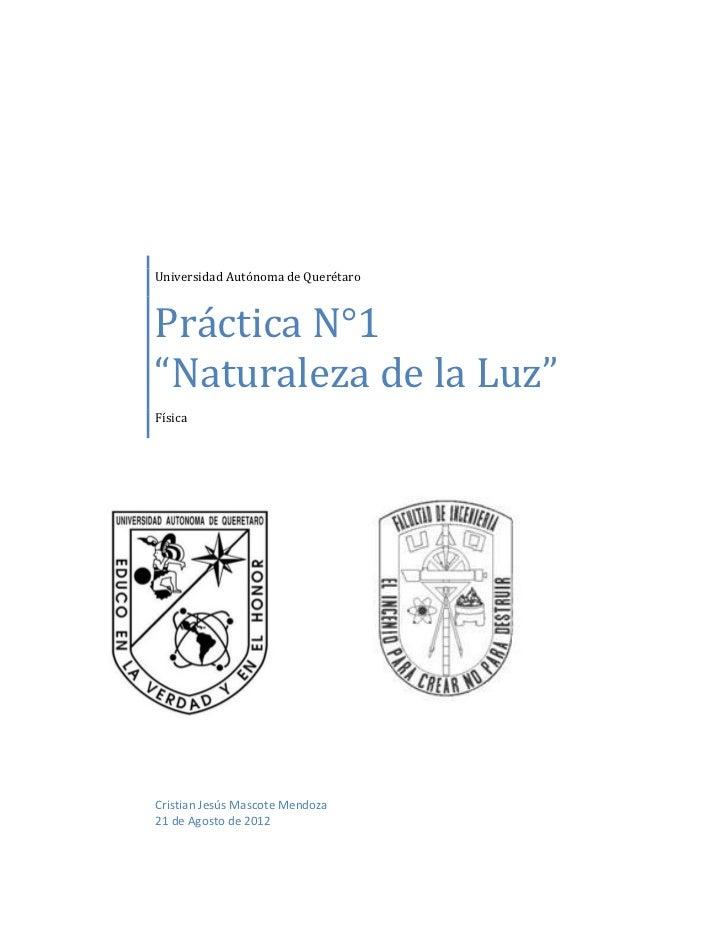 """Universidad Autónoma de QuerétaroPráctica N°1""""Naturaleza de la Luz""""FísicaCristian Jesús Mascote Mendoza21 de Agosto de 2012"""