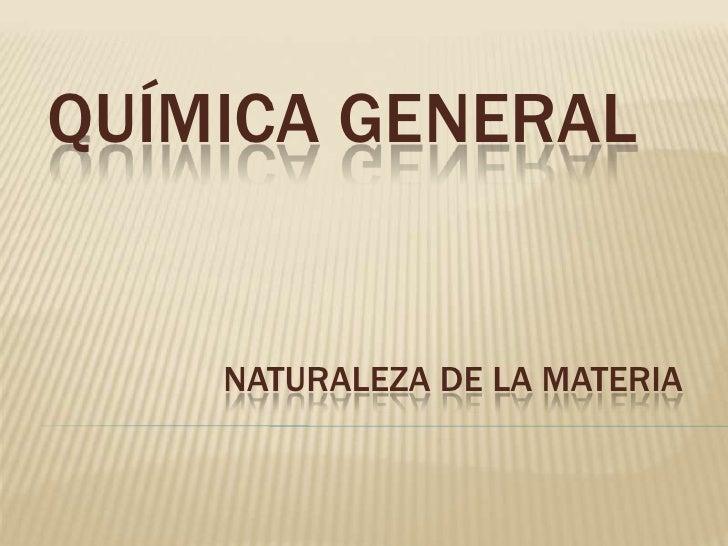 Química general<br />NATURALEZA DE LA MATERIA<br />