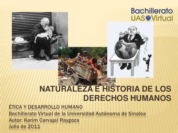 NATURALEZA E HISTORIA DE LOS DERECHOS HUMANOS<br />Ética y desarrollo humanoBachillerato Virtual de la Universidad Autónom...