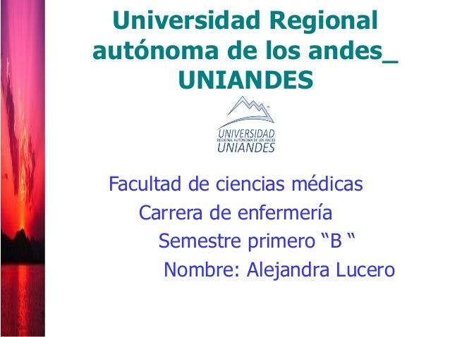 """Facultad de ciencias médicas Carrera de enfermería Semestre primero """"B """" Nombre: Alejandra Lucero Universidad Regional aut..."""