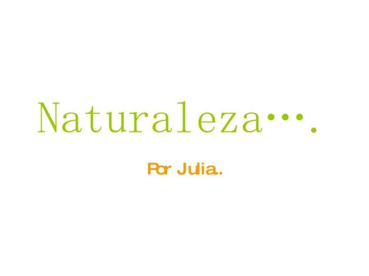 Naturaleza…. Por Julia..