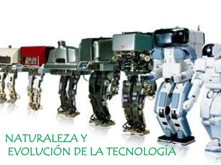 NATURALEZA YEVOLUCIÓN DE LA TECNOLOGÍA