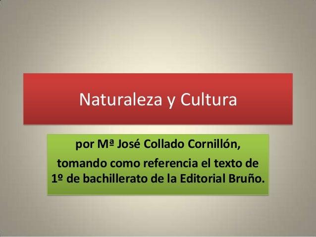 Naturaleza y Cultura    por Mª José Collado Cornillón, tomando como referencia el texto de1º de bachillerato de la Editori...