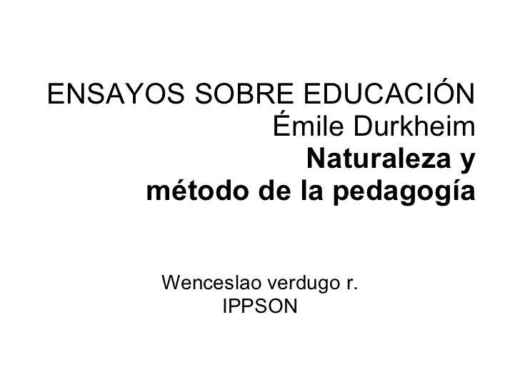 ENSAYOS SOBRE EDUCACIÓN Émile Durkheim Naturaleza y método de la pedagogía Wenceslao verdugo r. IPPSON