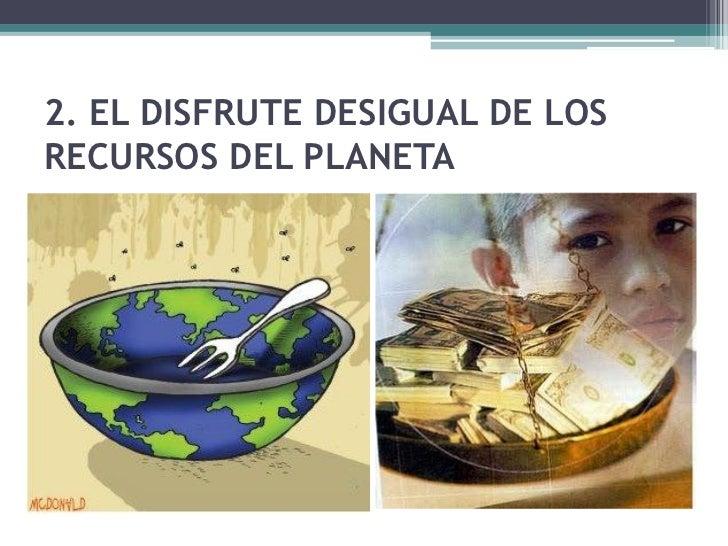 2.1. Desigualdades económicas entrepaíses• Los recursos naturales  están repartidos de  forma desigual por todo  el planet...