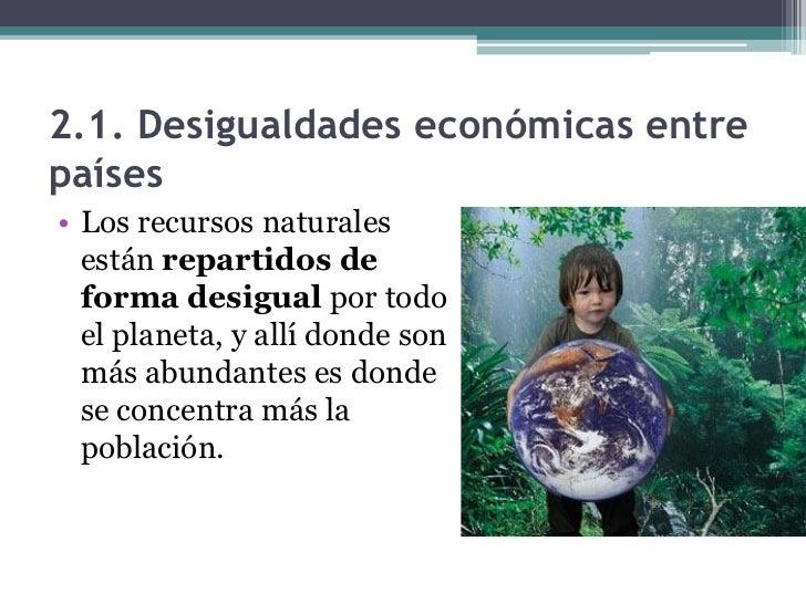 2.1. Desigualdades económicas entrepaíses• Para explotar los  recursos naturales se  necesita cierto nivel de  desarrollo ...