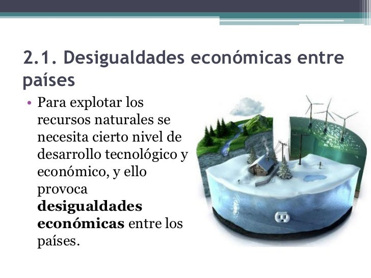 2.1. Desigualdades económicas entrepaíses• Muchos países pobres no  disponen de los recursos  económicos y técnicos  sufic...