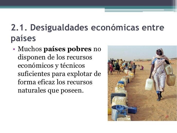 2.1. Desigualdades económicas entrepaíses• Los países ricos  controlan la mayor  parte de los recursos  del planeta a trav...