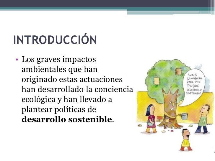 INTRODUCCIÓN• Los graves impactos  ambientales que han  originado estas actuaciones  han desarrollado la conciencia  ecoló...