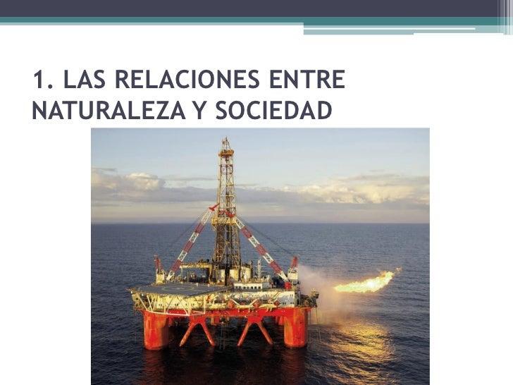 1. LAS RELACIONES ENTRENATURALEZA Y SOCIEDAD