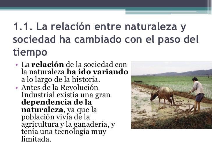 1.1. La relación entre naturaleza ysociedad ha cambiado con el paso deltiempo• La relación de la sociedad con  la naturale...