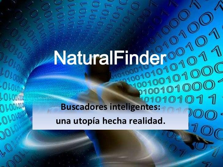 NaturalFinder Buscadores inteligentes:una utopía hecha realidad.