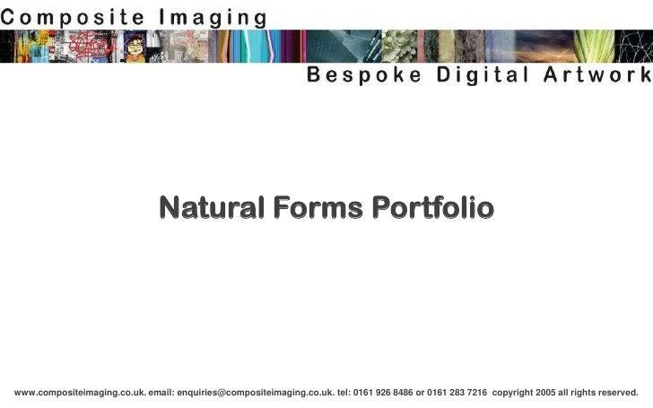 Natural Forms Portfoliowww.compositeimaging.co.uk. email: enquiries@compositeimaging.co.uk. tel: 0161 926 8486 or 0161 283...