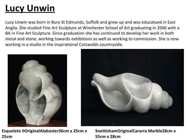 Lucy Unwin Lucy Unwin was born in Bury St Edmunds, Suffolk and grew up and was educatued in East Anglia. She studied Fine ...