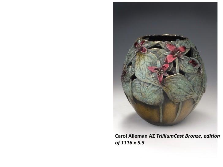 Carol Alleman AZ TrilliumCast Bronze, editionof 1116 x 5.5