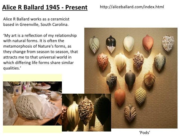 Alice R Ballard 1945 - Present               http://aliceballard.com/index.htmlAlice R Ballard works as a ceramicistbased ...