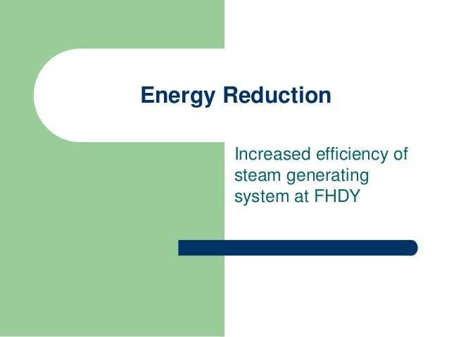 Energy Reduction Increased efficiency of steam generating system at FHDY
