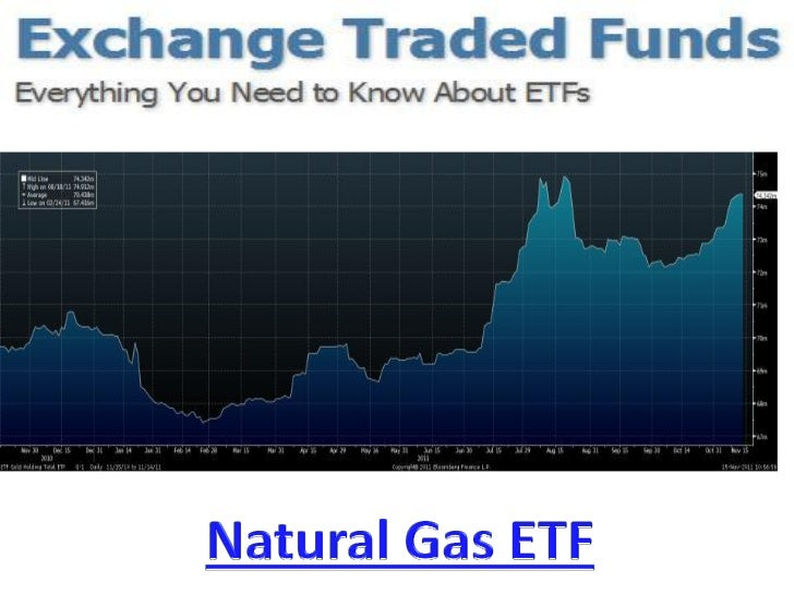 Natural Gas ETF   The advantage of investing in a Natural Gas ETF   is that it gives you a very easy way to gain   exposur...