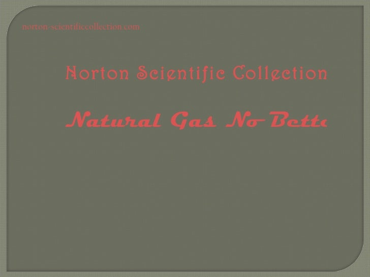 norton-scientificcollection.com           Norton Scientific Collection:                                    Natural Gas No ...