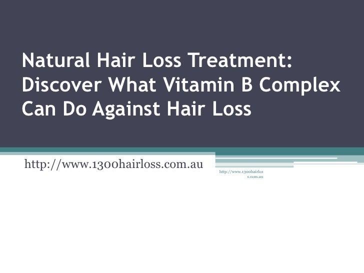Natural Hair Loss Treatment:Discover What Vitamin B ComplexCan Do Against Hair Losshttp://www.1300hairloss.com.au   http:/...