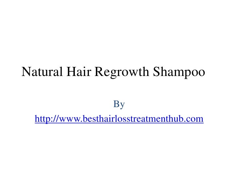 Natural Hair Regrowth Shampoo                     By  http://www.besthairlosstreatmenthub.com