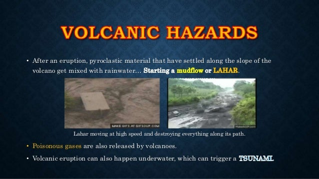 the nature of volcanic hazards essay Short essay on volcanoes article shared by  the volcanic ash that blows out of the volcano increases soil fertility by adding nutrients to the soil.