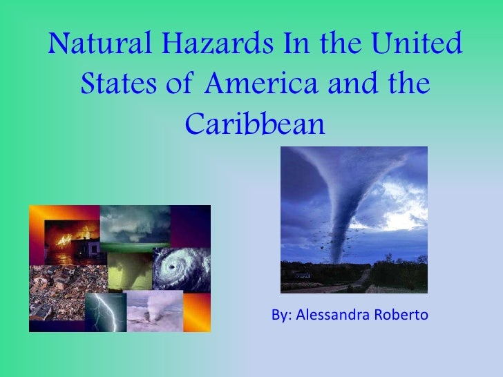 Natural Hazards In the United States of America and the Caribbean<br />By: Alessandra Roberto<br />