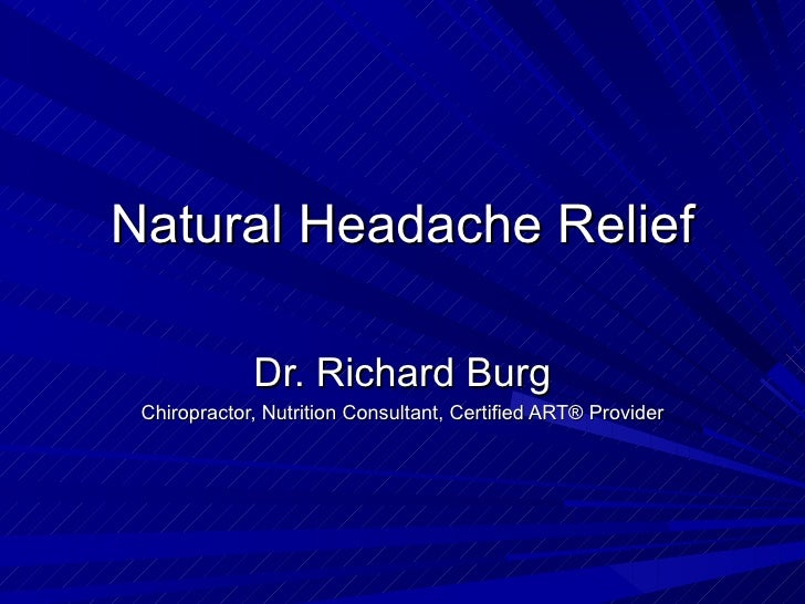 Natural Headache Relief             Dr. Richard Burg Chiropractor, Nutrition Consultant, Certified ART® Provider