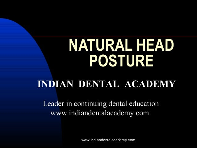 NATURAL HEAD POSTURE INDIAN DENTAL ACADEMY Leader in continuing dental education www.indiandentalacademy.com  www.indiande...