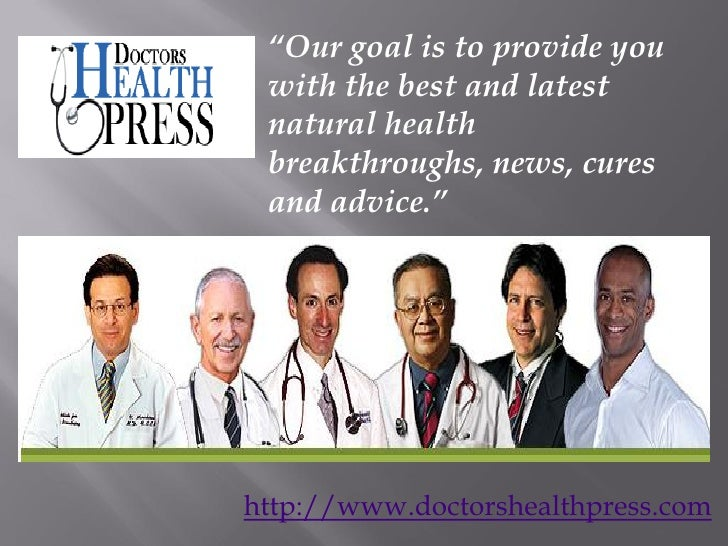 """""""Our goal is to provide you with the best and latest natural health breakthroughs, news, cures and advice.""""http://www.doct..."""