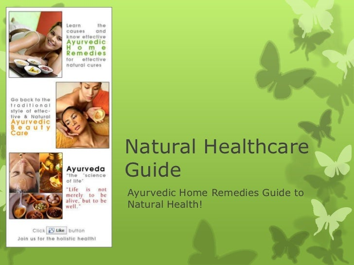 Natural HealthcareGuideAyurvedic Home Remedies Guide toNatural Health!