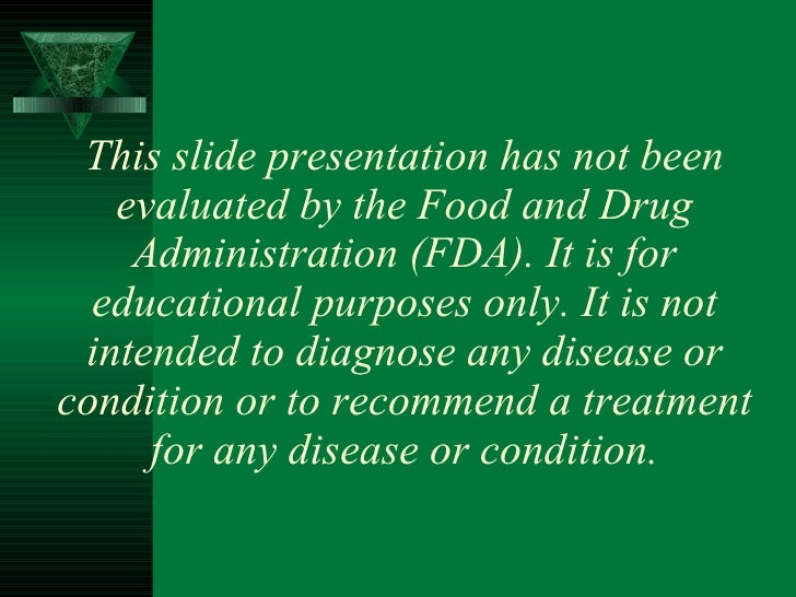 This slide presentation has not been evaluated by the Food and Drug Administration (FDA). It is for educational purposes o...