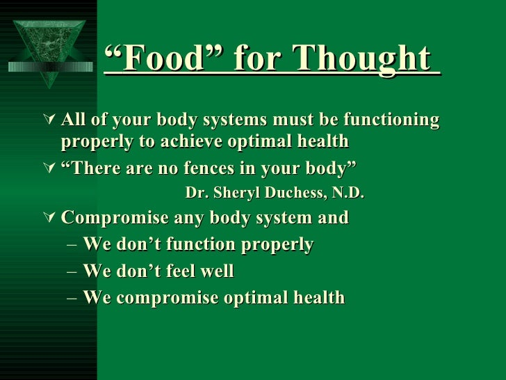 """"""" Food"""" for Thought  <ul><li>All of your body systems must be functioning properly to achieve optimal health </li></ul><ul..."""