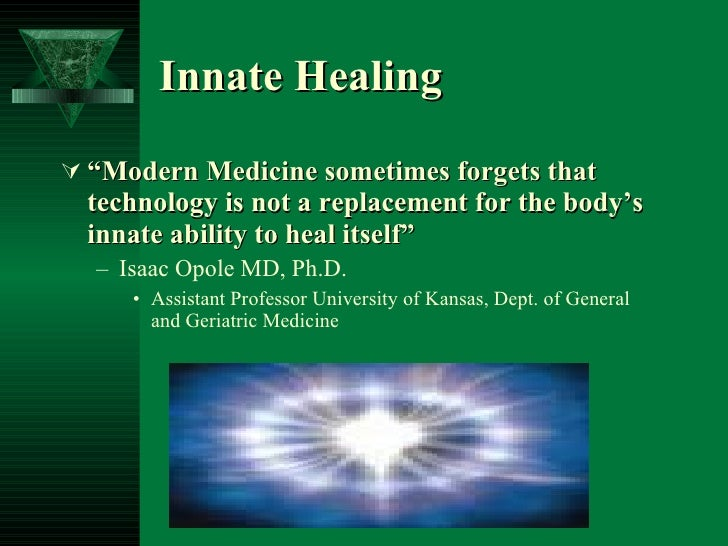"""Innate Healing <ul><li>"""" Modern Medicine sometimes forgets that technology is not a replacement for the body's innate abil..."""