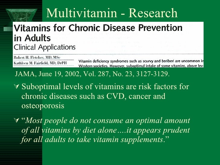 Multivitamin - Research <ul><li>Suboptimal levels of vitamins are risk factors for chronic diseases such as CVD, cancer an...
