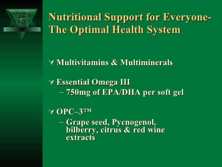 Nutritional Support for Everyone- The Optimal Health System <ul><li>Multivitamins & Multiminerals </li></ul><ul><li>Essent...