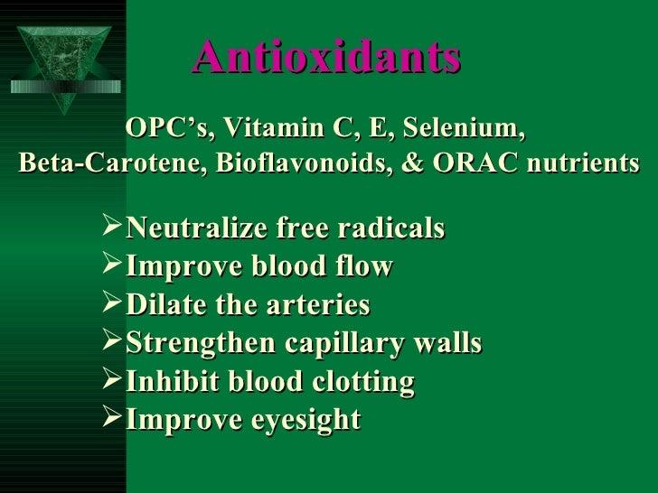 Antioxidants OPC's, Vitamin C, E, Selenium,  Beta-Carotene, Bioflavonoids, & ORAC nutrients <ul><li>Neutralize free radica...