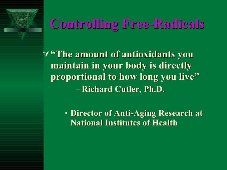 """Controlling Free-Radicals <ul><li>"""" The amount of antioxidants you maintain in your body is directly proportional to how l..."""