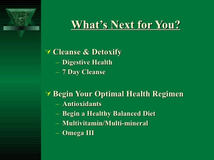 What's Next for You? <ul><li>Cleanse & Detoxify </li></ul><ul><ul><li>Digestive Health </li></ul></ul><ul><ul><li>7 Day Cl...