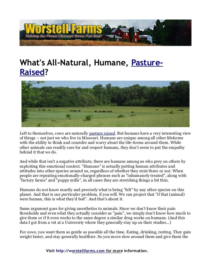 Whats All-Natural, Humane, Pasture-Raised?Left to themselves, cows are naturally pasture raised. But humans have a very in...